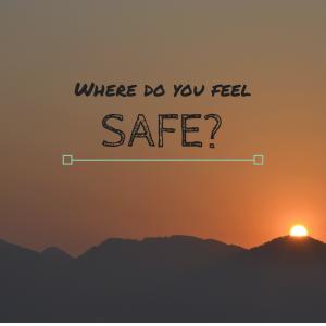 Where do you feel safe?
